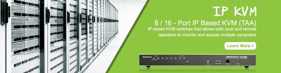 IP KVM - 8 / 16 Port IP Based KVM (TAA) - IP-based KVM switches that allows both local and remote operators to monitor and access multiple computers.