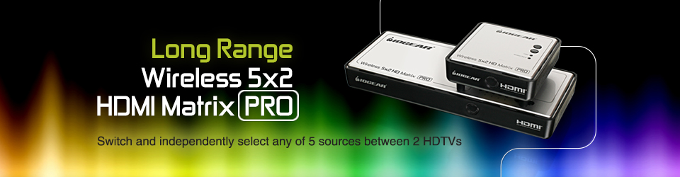 Long Range Wireless 5x2 HDMI Matrix PRO - Switch and independently select any of 5 sources between 2 HDTVs