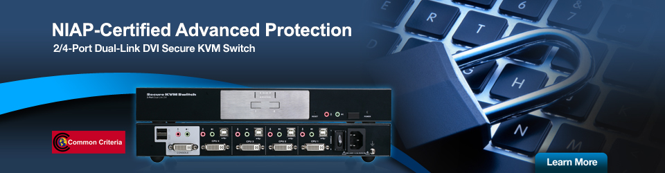 NIAP-Certified Advanced Protection - 2/4-Port Dual-Link DVI Secure KVM Switch - Learn More